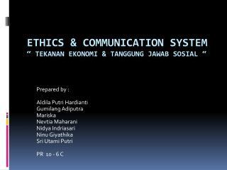 """Ethics & Communication System """"  Tekanan Ekonomi  &  Tanggung Jawab Sosial  """""""