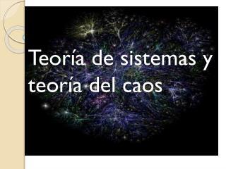 Teoría de sistemas y  teoría  del caos
