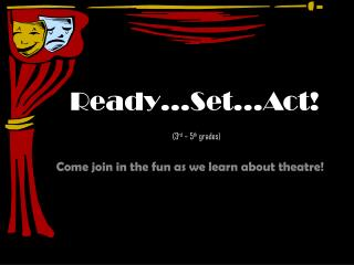 Ready…Set…Act! (3 rd  – 5 th  grades)