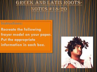 Greek and Latin Roots- Notes  #18-20