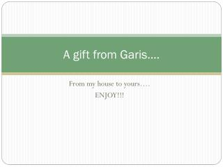 A gift from Garis….