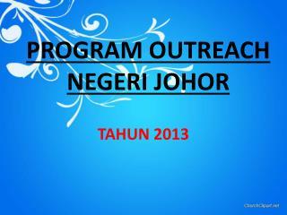 PROGRAM OUTREACH NEGERI JOHOR