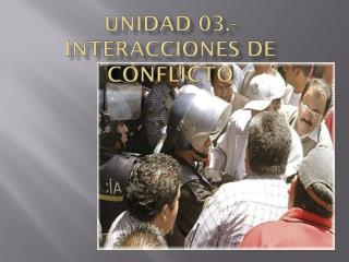 Unidad 03.-  interacciones  de  conflicto