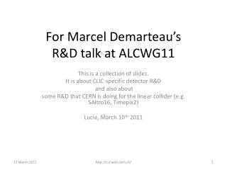 For Marcel  Demarteau's R &D talk at ALCWG11