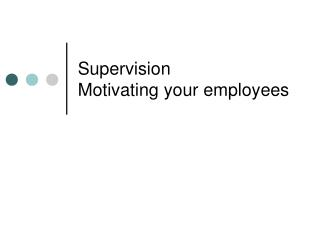 Supervision Motivating your employees