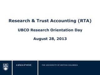 Research & Trust Accounting (RTA) UBCO Research Orientation Day August 28, 2013