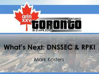 What's Next: DNSSEC & RPKI