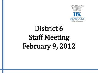 District 6  Staff Meeting February 9, 2012