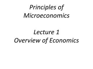 Principles of Microeconomics Lecture  1 Overview of Economics