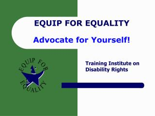 EQUIP FOR  EQUALITY Advocate for Yourself!