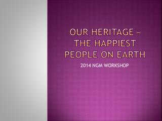 OUR HERITAGE � THE HAPPIEST PEOPLE ON EARTH