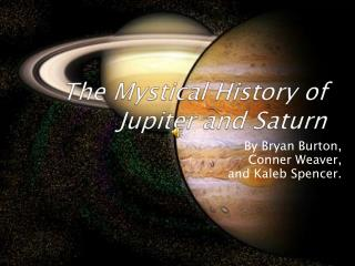 The Mystical History of Jupiter and Saturn