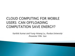 CLOUD COMPUTING FOR MOBILE USERS: CAN OFFLOADING COMPUTATION SAVE ENERGY