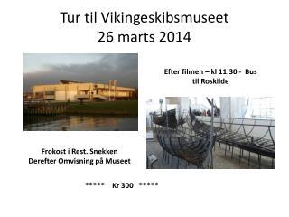 Tur til Vikingeskibsmuseet 26 marts 2014