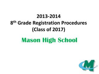 2013-2014  8 th  Grade Registration Procedures (Class of 2017)