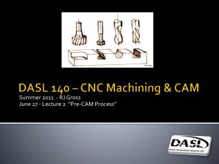 DASL 140 – CNC Machining & CAM