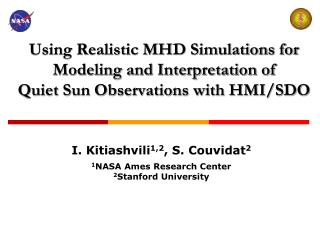 I. Kitiashvili 1,2 , S. Couvidat 2 1 NASA Ames Research Center 2 Stanford University