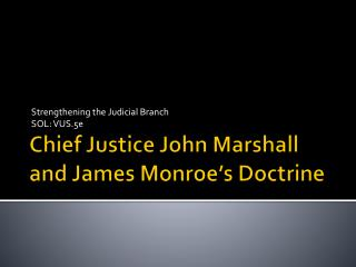 Chief Justice John  Marshall and James  Monroe's Doctrine