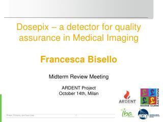 Dosepix  – a  detector for quality assurance  in Medical Imaging Francesca Bisello