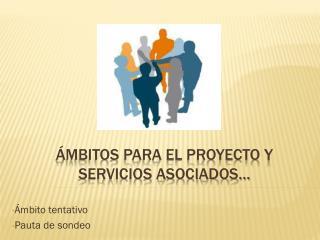 Ámbitos para el proyecto y servicios asociados…