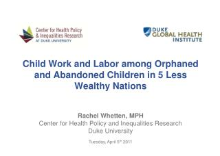 Child Work and Labor among Orphaned and Abandoned Children in 5 Less Wealthy Nations