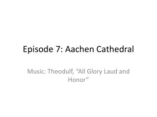 Episode 7: Aachen Cathedral