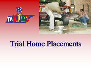 Trial Home Placements