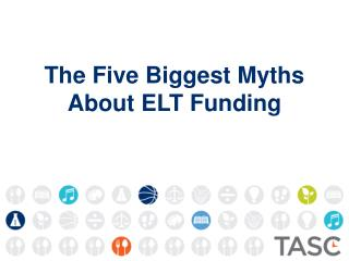 The Five Biggest Myths  About ELT Funding