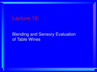 Lecture 18:  Blending and Sensory Evaluation of Table Wines