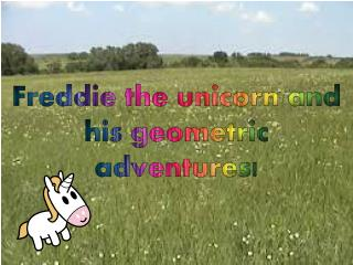 Freddie the unicorn and his geometric adventures!