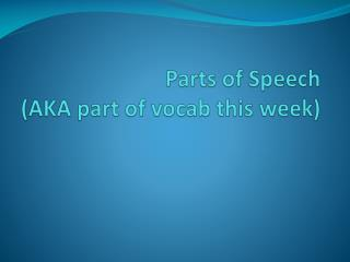 Parts of Speech  (AKA part of  vocab  this week)
