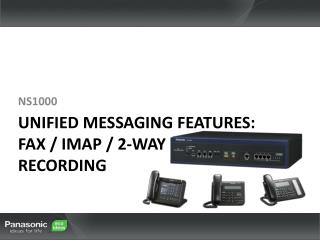 Unified Messaging Features: FAX / IMAP / 2-Way  Recording