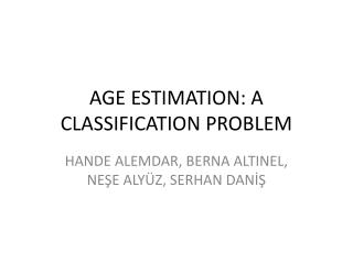 AGE ESTIMATION: A CLASSIFICATION PROBLEM