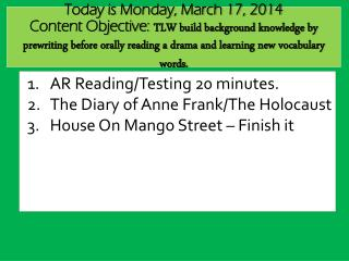 AR  Reading/Testing 20 minutes .  The Diary of Anne Frank/The Holocaust