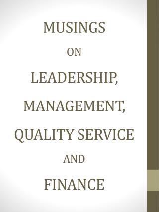 MUSINGS ON LEADERSHIP , MANAGEMENT, QUALITY SERVICE AND FINANCE
