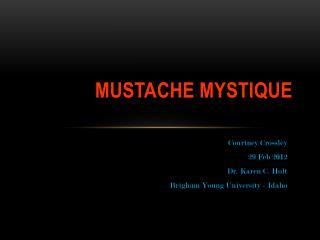 MUSTACHE MYSTIQUE