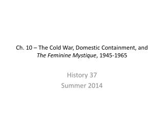 Ch. 10 � The Cold War, Domestic Containment, and  The Feminine Mystique , 1945-1965