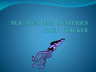 Sea  Monsters  Mysteries Fact  Tracker