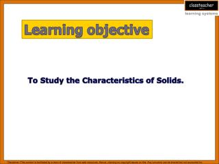 To Study the Characteristics of Solids.