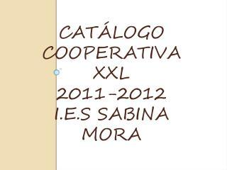 CATÁLOGO COOPERATIVA XXL  2011-2012 I.E.S SABINA MORA