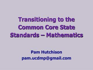 Transitioning to the  Common Core State Standards � Mathematics