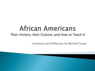 African Americans Their History,  t heir Culture, and How to Teach it