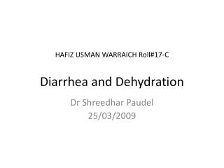 HAFIZ USMAN WARRAICH Roll#17-C Diarrhea  and Dehydration
