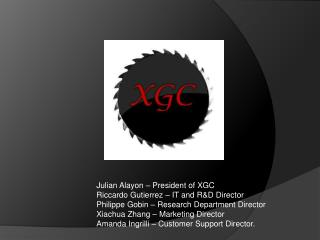 Julian Alayon  � President of XGC Riccardo  Gutierrez  � IT and R&D Director