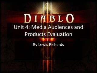 Unit 4: Media Audiences and  Products Evaluation
