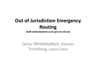 Out of Jurisdiction Emergency Routing draft-winterbottom-ecrit-priv-loc-01.txt