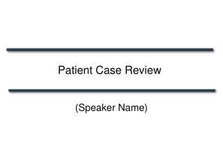 Patient Case Review