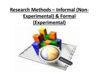 Research Methods � Informal (Non-Experimental) & Formal (Experimental)