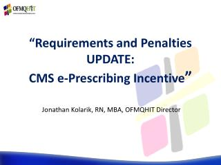 """Requirements and  Penalties UPDATE: CMS e-Prescribing Incentive """