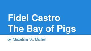 Fidel Castro The Bay of Pigs